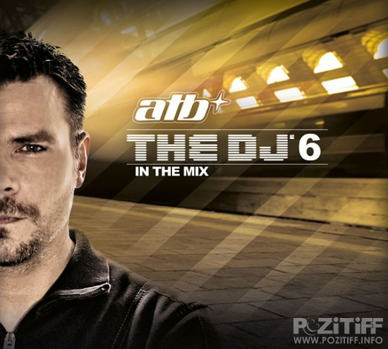 ATB The DJ 6 In The Mix (2010)