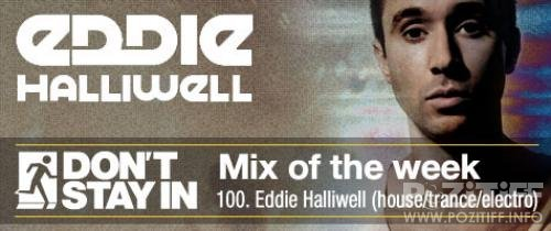 Eddie Halliwell - Don't Stay In Mix 100 (22-08-2011)