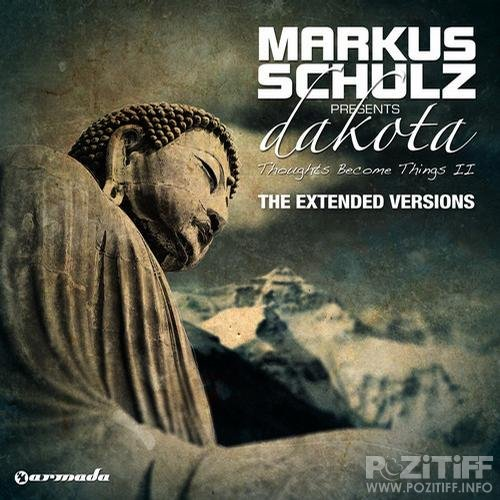Markus Schulz Presents Dakota - Thoughts Become Things II (The Extended Versions) 2011