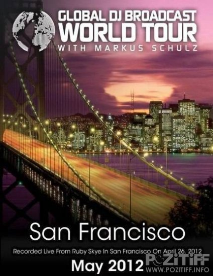 Markus Schulz - Global DJ Broadcast: World Tour - San Francisco (03-05-2012)