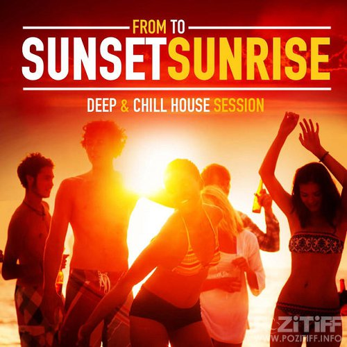 From Sunset to Sunrise Deep and Chill House Session (2015)