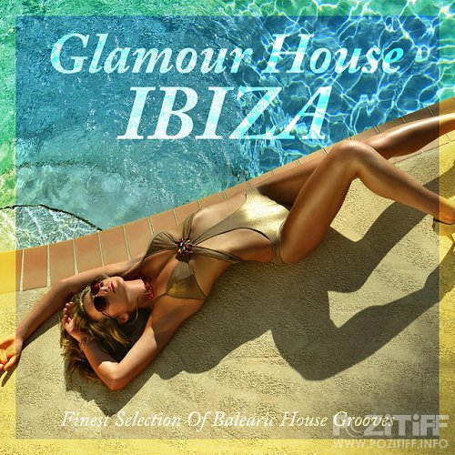 Glamour House Ibiza Finest Selection of Balearic House Grooves (2015)