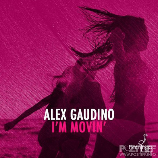 Alex Gaudino - I'm Movin' (Alex Gaudino & Dyson Kellerman Mix)