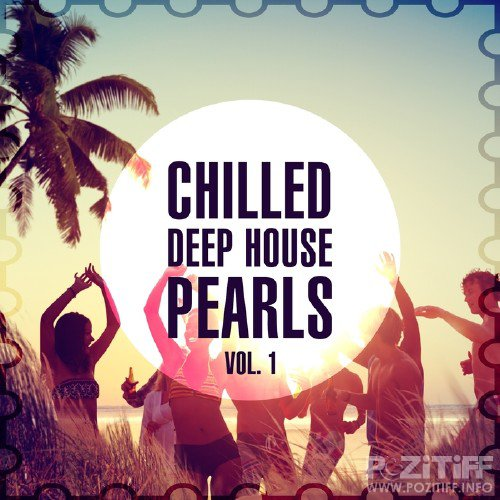 VA - Chilled Deep House Pearls, Vol. 1 (2015)
