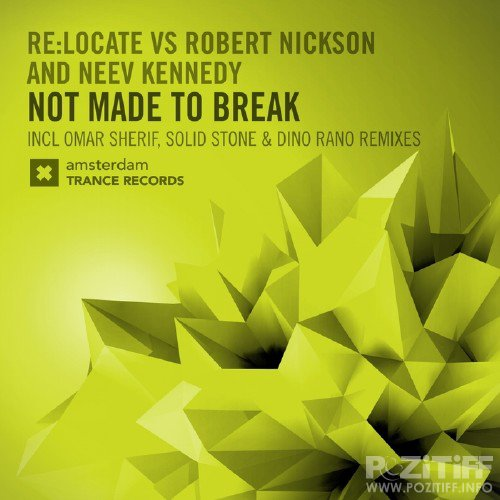 Re:locate Vs Robert Nickson Feat. Neev Kennedy - Not Made To Break (The Remixes) (2015)