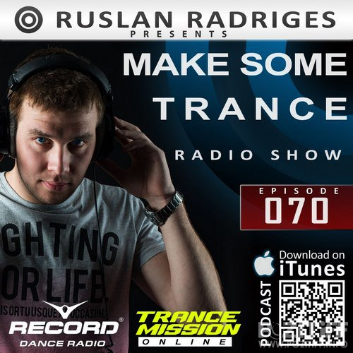 Ruslan Radriges - MAKE SOME TRANCE 070 (Radio Show)