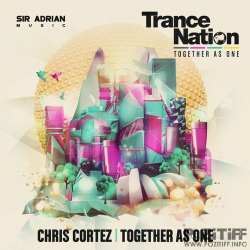 Chris Cortez - Together As One (Trance Nation 2016 Anthem) (2016)