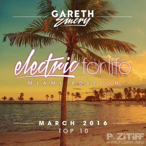 Electric For Life Top 10 - March 2016 (by Gareth Emery) (Miami Edition) (2016)