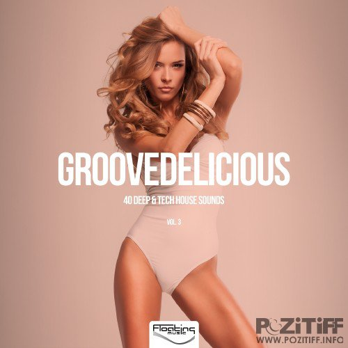 Groovedelicious, Vol. 3 (40 Deep & Tech House Sounds) (2016)