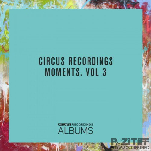 Circus Recordings Moments Vol 3 (2016)