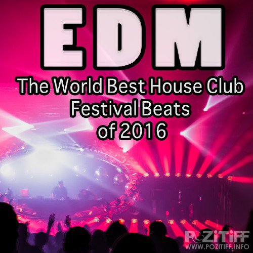 Edm The World Best House Club Festival Beats Of 2016 (2016)