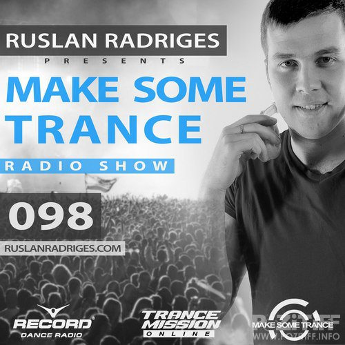 Ruslan Radriges - Make Some Trance 098 (Radio Show)