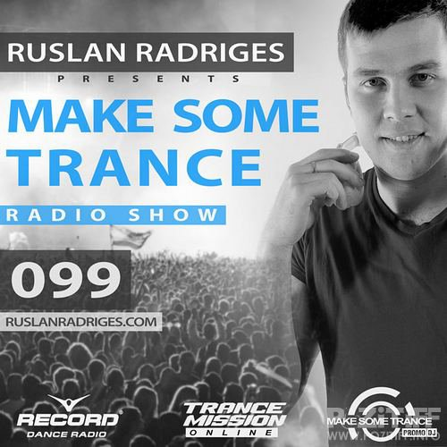 Ruslan Radriges - Make Some Trance 099 (Radio Show)