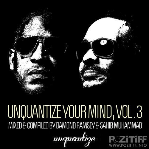 Sahib Muhammad & Damond Ramsey - Unquantize Your Mind Vol 3 (2016)