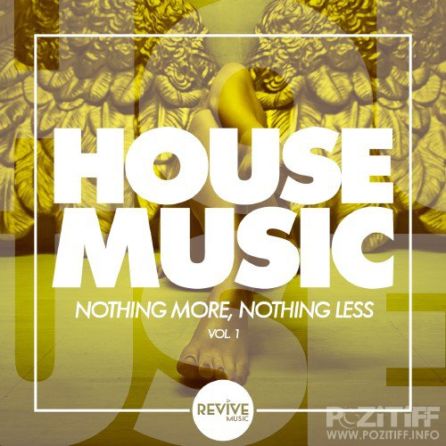 HOUSE MUSIC - Nothing More, Nothing Less, Vol. 1 (2016)