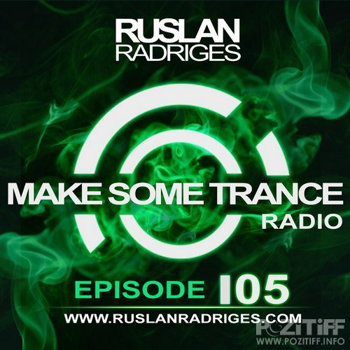 Ruslan Radriges - Make Some Trance 105 (Radio Show)