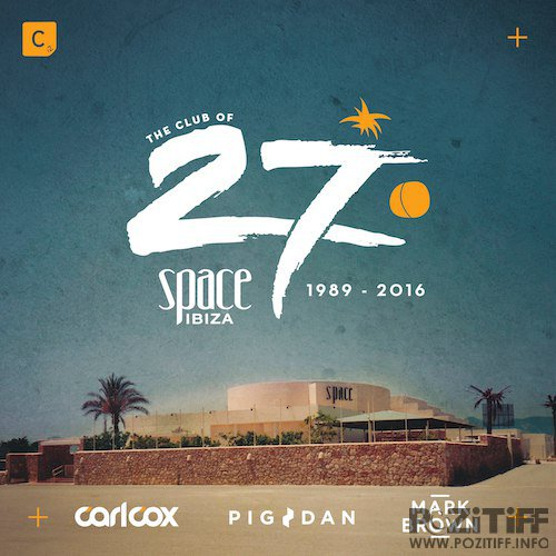The Club Of 27: Space Ibiza 1989 - 2016 (2016)