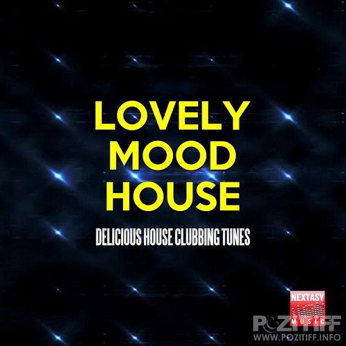 Lovely Mood House (Delicious House Clubbing Tunes) (2016)
