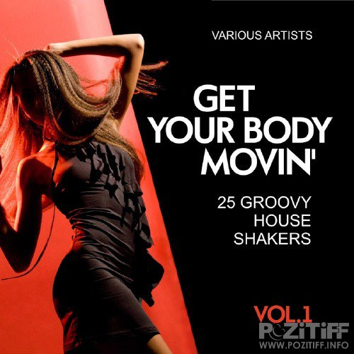 Get Your Body Movin' (25 Groovy House Shakers), Vol. 1 (2016)