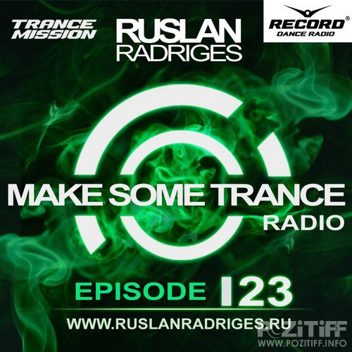 Ruslan Radriges - MAKE SOME TRANCE 123 (Radio Show)