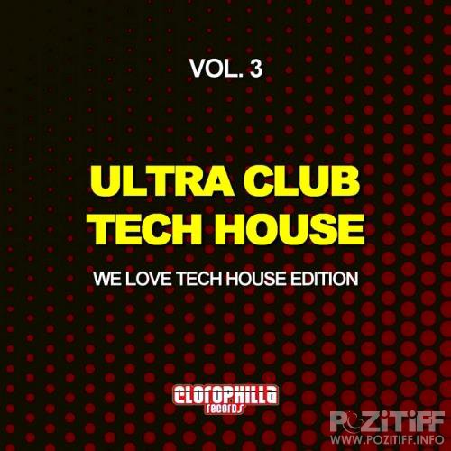 Ultra Club Tech House, Vol. 3 (We Love Tech House Edition) (2017)