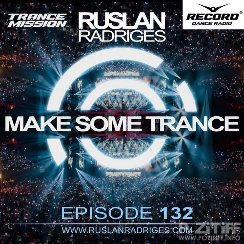 Ruslan Radriges - MAKE SOME TRANCE 132 (Radio Show)