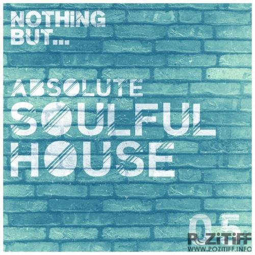 Nothing But... Absolute Soulful House, Vol. 5 (2017)