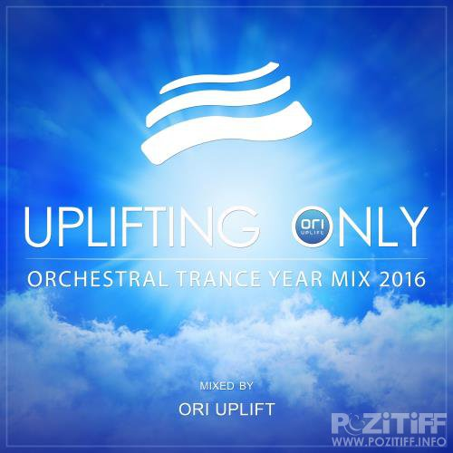 Uplifting Only: Orchestral Trance Year Mix 2016 (Mixed By Ori Uplift) (2017)