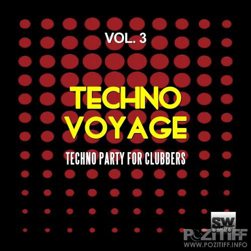 Techno Voyage, Vol. 3 (Techno Party for Clubbers) (2017)