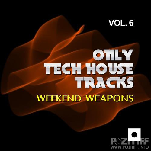 Only Tech House Tracks, Vol. 6 (Weekend Weapons) (2017)