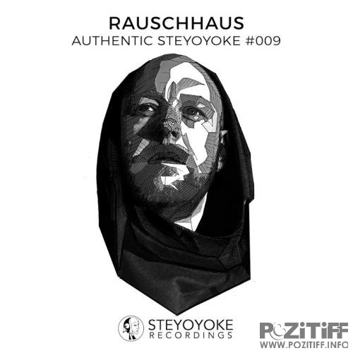 Rauschhaus Presents Authentic Steyoyoke #009 (2017)