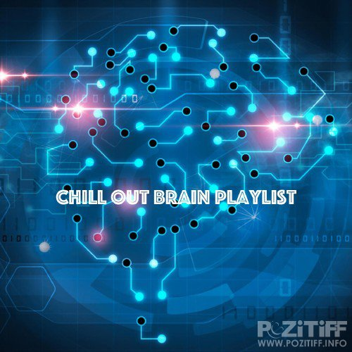 Chill Out Brain Playlist (2017)