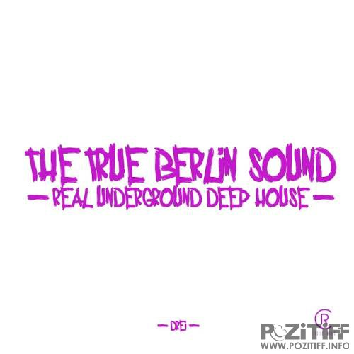 The True Berlin Sound-Real Underground Deep House, Vol. 3 (2017)