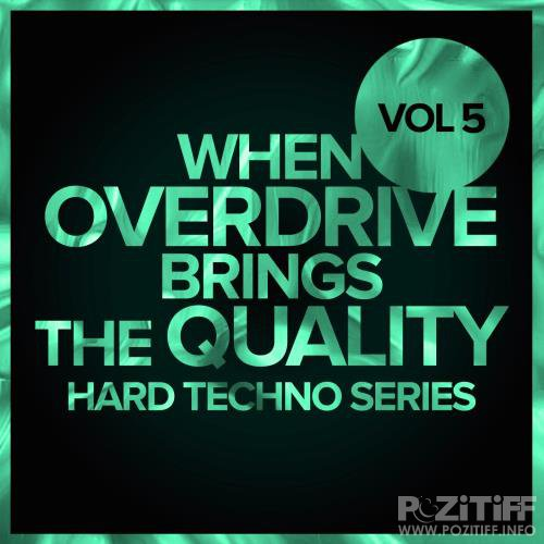 When Overdrive Brings The Quality, Vol. 5 Hard Techno Series (2017)
