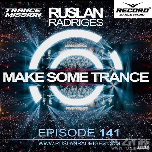 Ruslan Radriges - MAKE SOME TRANCE 141 (Radio Show)