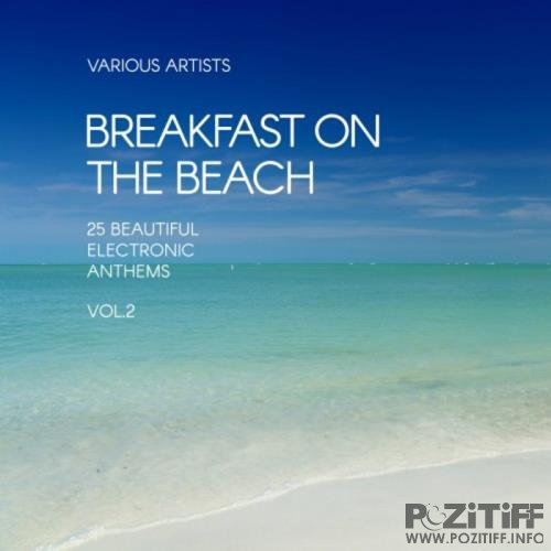 Breakfast On The Beach (25 Beautiful Electronic Anthems) Vol 2 (2017)