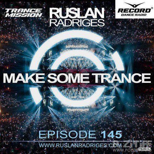 Ruslan Radriges - MAKE SOME TRANCE 145 (Radio Show)
