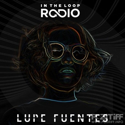 Lupe Fuentes - In The Loop Radio 068 (2017-06-22)