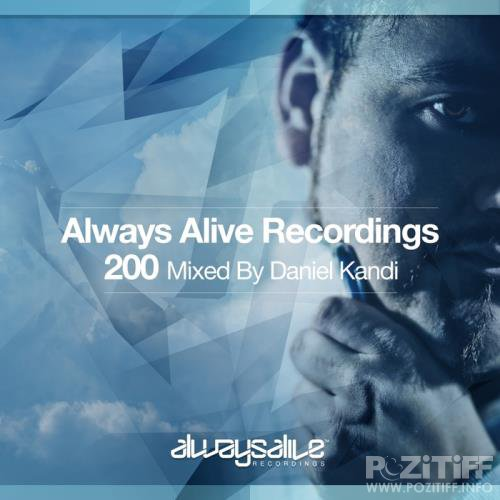 Always Alive Recordings 200 (Mixed By Daniel Kandi) (2017)