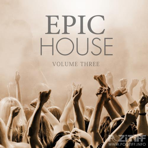Epic House, Vol. 3 (Just Fresh House Tunes) (2017)
