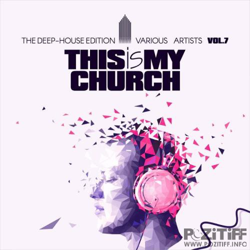 This Is My Church, Vol. 7 (The Deep-House Edition) (2017)