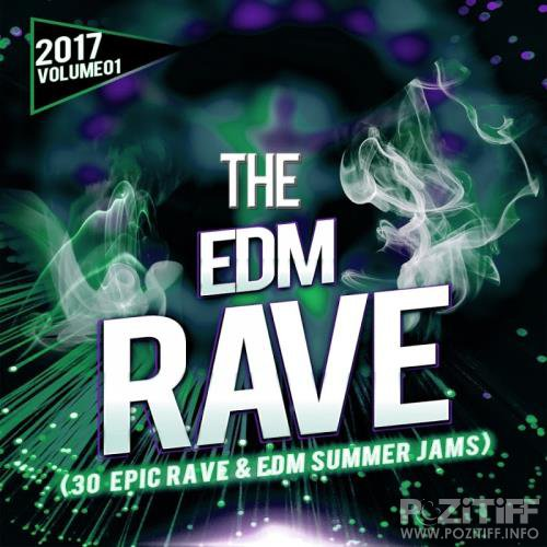 The Edm Rave 2017 (30 EPic Rave Summer Jams) (2017)