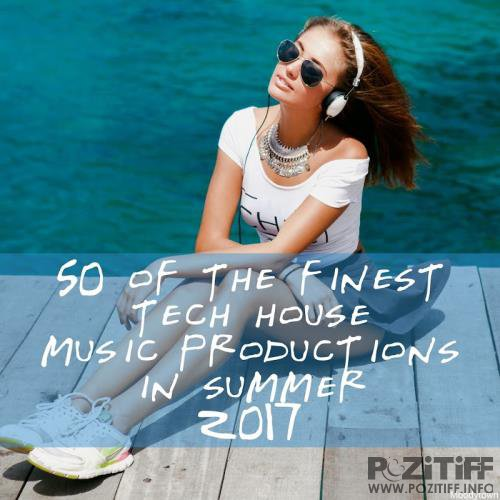 50 Of The Finest Tech House Music Productions In Summer 2017 (2017)