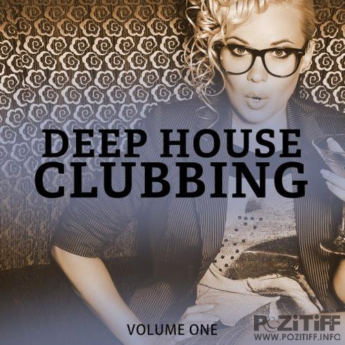 Deep House Clubbing Vol 1 (Wonderful Groovy Deep House For Club, Bar & Beach) (2017)