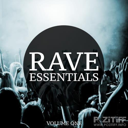 Rave Essentials Vol 1 (The Ultimate Collection Of Modern Techno & Tech House Tracks) (2017)