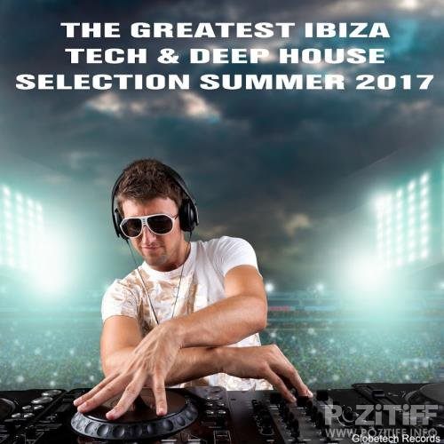 The Greatest Ibiza Tech & Deep House Collection Summer 2017 (2017)