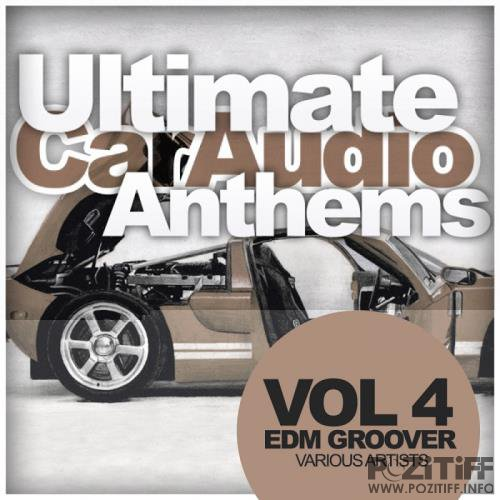 Ultimate Car Audio Anthems, Vol. 4: Edm Groover (2017)