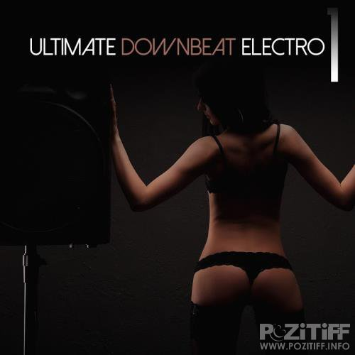 Ultimate Downbeat Electro, Vol. 1 (2017)