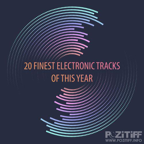 20 Finest Electronic Tracks Of This Year (2017)