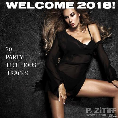 Welcome 2018! 50 Party Tech House Tracks (2017)